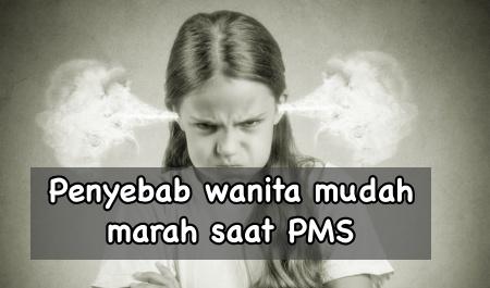 Mengapa wanita mudah marah saat PMS