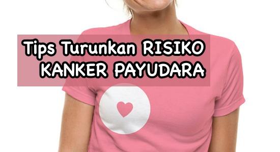 Tips turunkan risiko kanker payudara