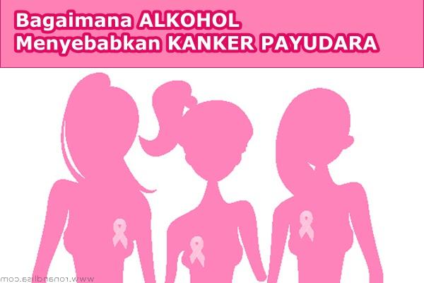 Bagaimana alkohol menyebabkan kanker payudara
