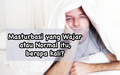 Masturbasi yang Wajar atau Normal berapa kali
