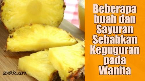 buah nenas menyebabkan keguguran
